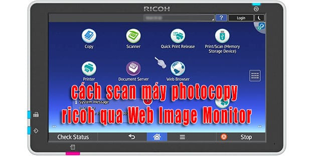 cách scan máy photocopy ricoh qua Web Image Monitor