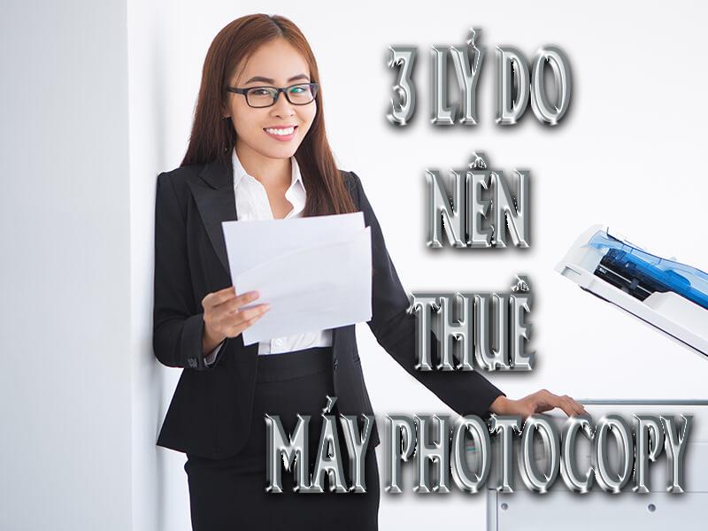 Lý do nên thuê máy photocopy