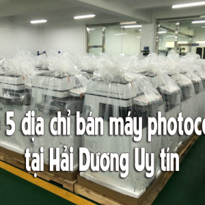 Top 5 địa chỉ bán máy photocopy tại Hải Dương Uy tín