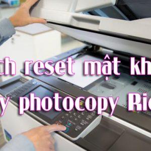 Cách reset mật khẩu máy photocopy Ricoh